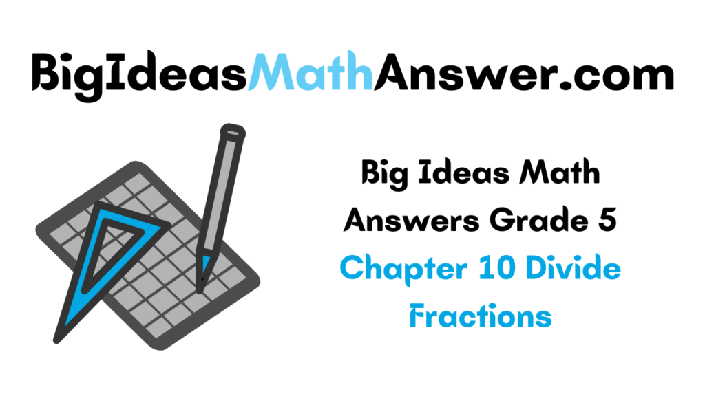 Big Ideas Math Answers Grade 5 Chapter 10 Divide Fractions