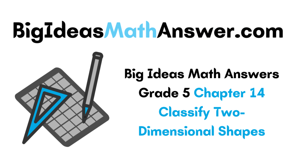 Big Ideas Math Answers Grade 5 Chapter 14 Classify Two-Dimensional Shapes