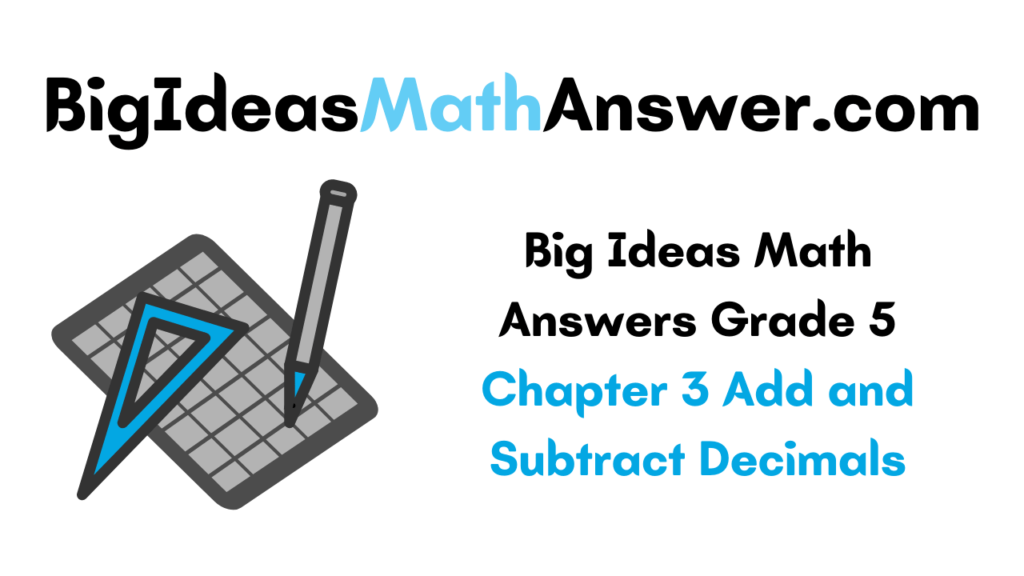 Big Ideas Math Answers Grade 5 Chapter 3 Add and Subtract Decimals