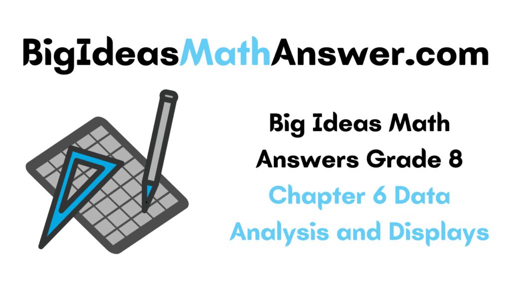 Big Ideas Math Answers Grade 8 Chapter 6