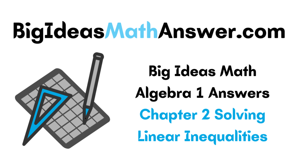 Big Ideas Math Algebra 1 Answers Chapter 2 Solving Linear Inequalities