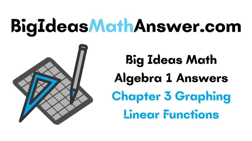 Big Ideas Math Algebra 1 Answers Chapter 3 Graphing Linear Functions