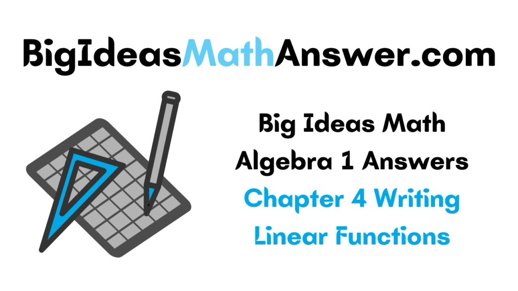 Big Ideas Math Algebra 1 Answers Chapter 4 Writing Linear Functions