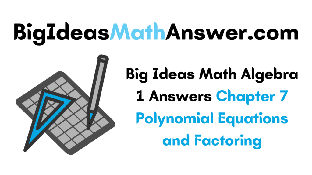 Big Ideas Math Algebra 1 Answers Chapter 7 Polynomial Equations and Factoring