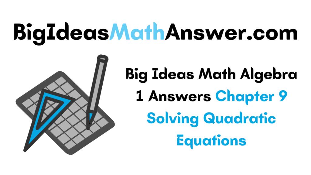 Big Ideas Math Algebra 1 Answers Chapter 9 Solving Quadratic Equations