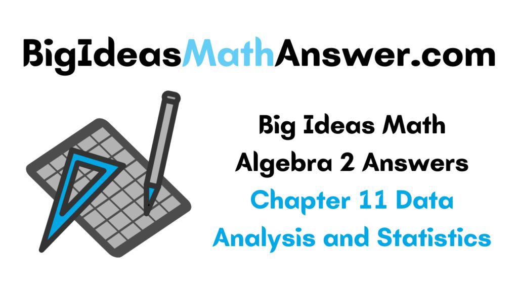 Big Ideas Math Algebra 2 Answers Chapter 11 Data Analysis and Statistics