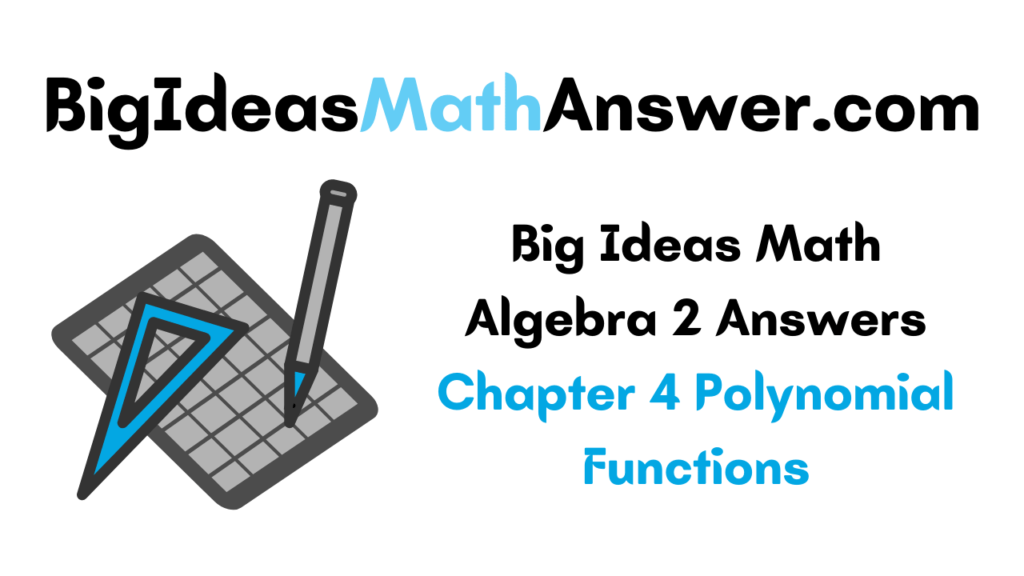 Big Ideas Math Algebra 2 Answers Chapter 4 Polynomial Functions