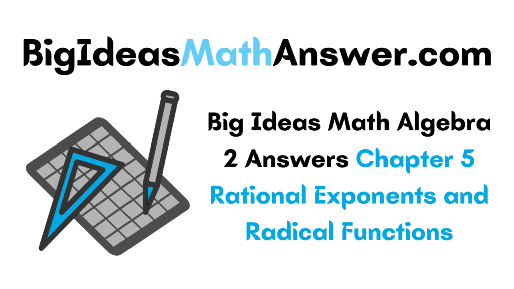 Big Ideas Math Algebra 2 Answers Chapter 5 Rational Exponents and Radical Functions