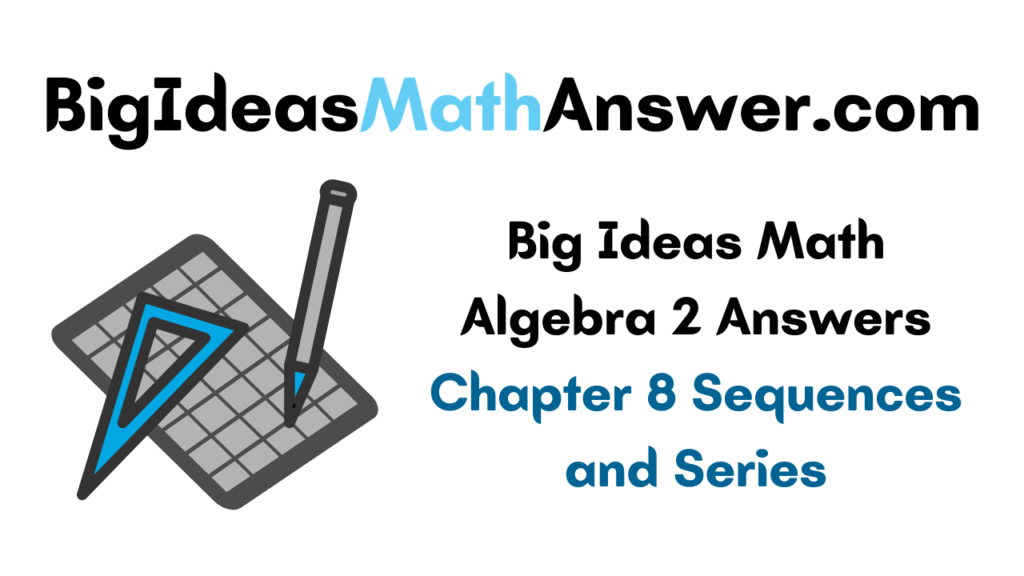 Big Ideas Math Algebra 2 Answers Chapter 8 Sequences and Series