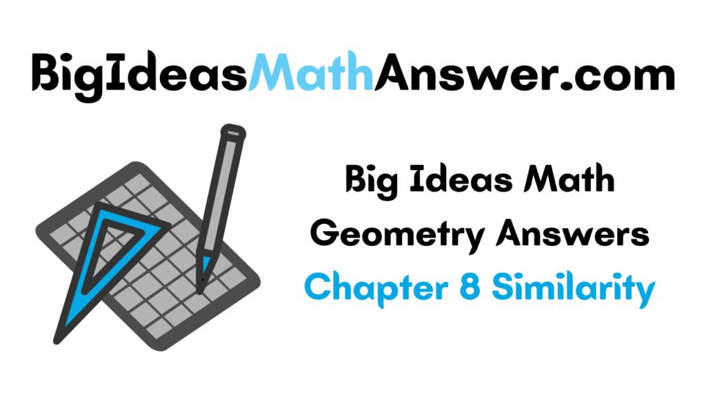 Big Ideas Math Geometry Answers Chapter 8 Similarity