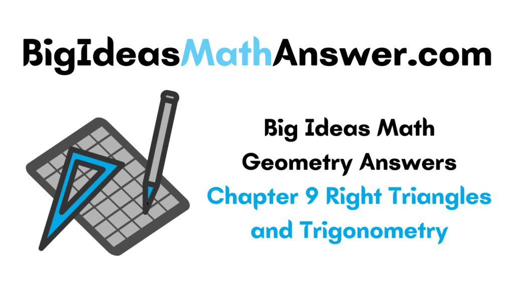 Big Ideas Math Geometry Answers Chapter 9 Right Triangles and Trigonometry