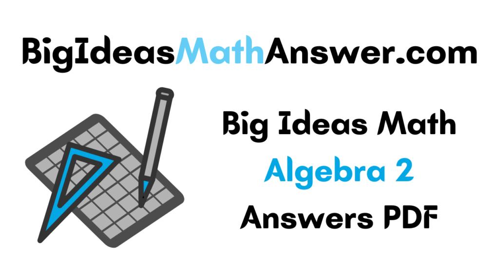 Big Ideas Math Algebra 2 Answers