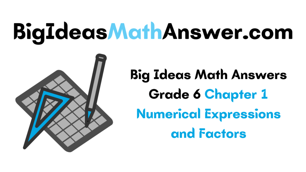Big Ideas Math Answers Grade 6 Chapter 1 Numerical Expressions and Factors