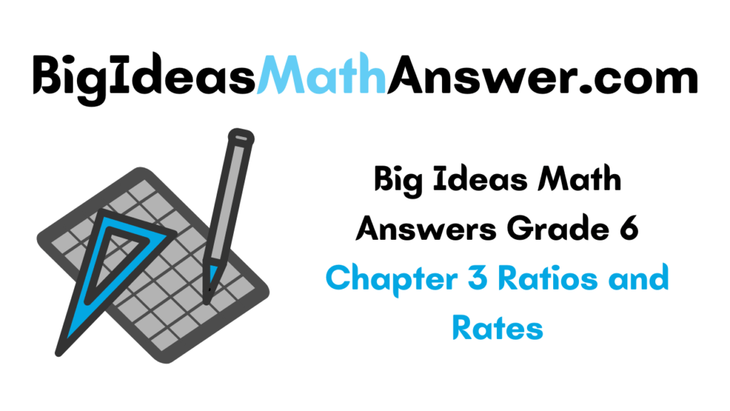 Big Ideas Math Answers Grade 6 Chapter 3 Ratios and Rates