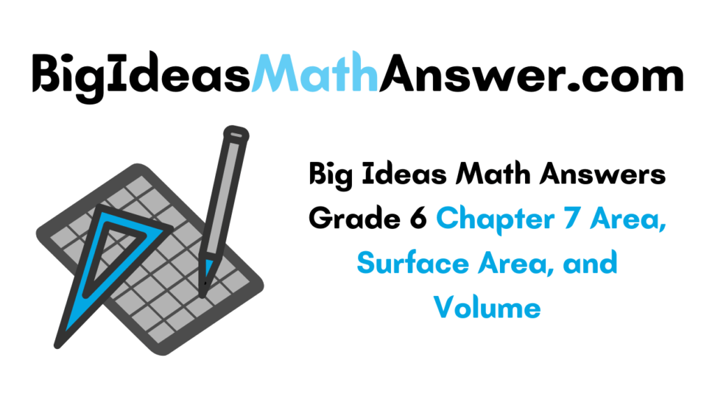 Big Ideas Math Answers Grade 6 Chapter 7 Area, Surface Area, and Volume