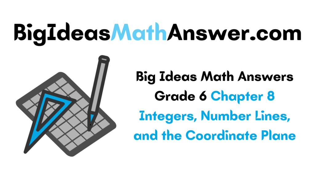 Big Ideas Math Answers Grade 6 Chapter 8 Integers, Number Lines, and the Coordinate Plane