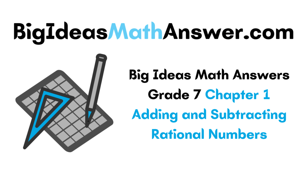 Big Ideas Math Answers Grade 7 Chapter 1 Adding and Subtracting Rational Numbers
