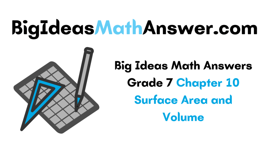 Big Ideas Math Answers Grade 7 Chapter 10 Surface Area and Volume