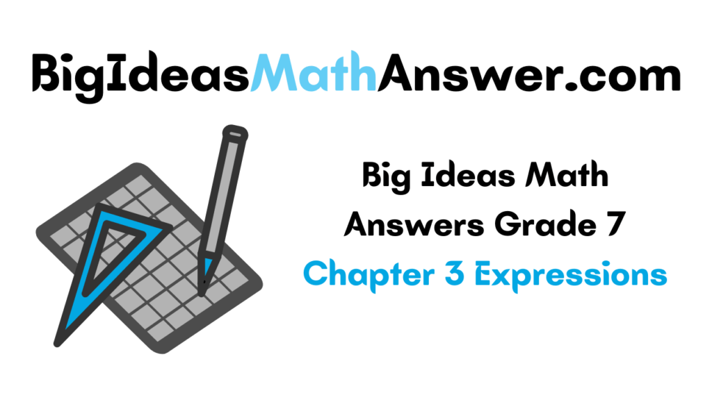 Big Ideas Math Answers Grade 7 Chapter 3 Expressions