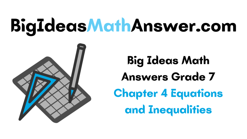Big Ideas Math Answers Grade 7 Chapter 4 Equations and Inequalities