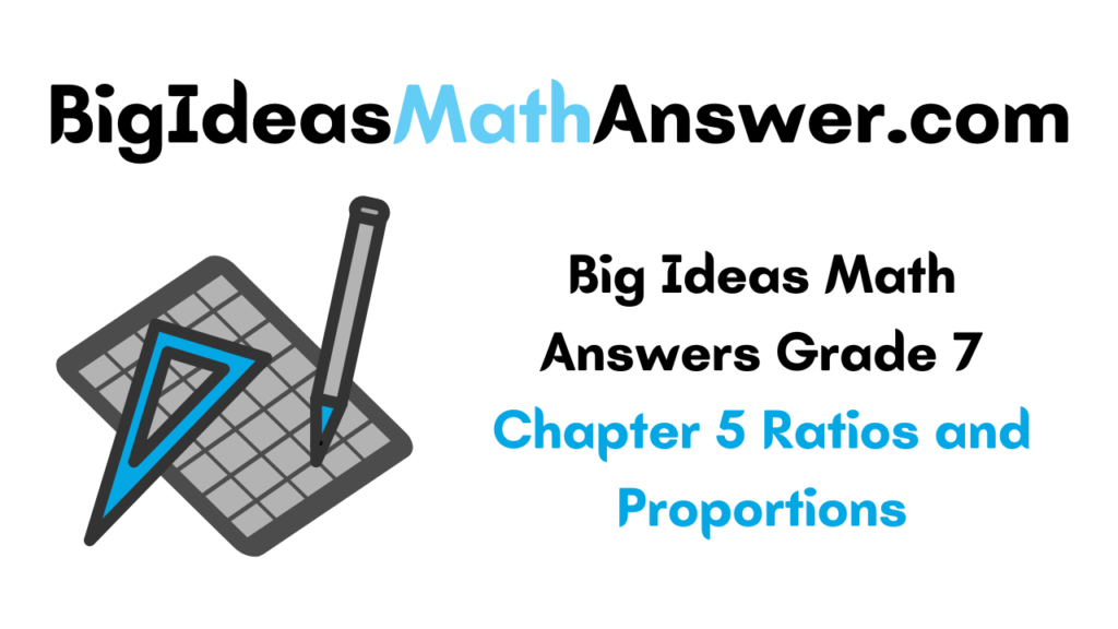 Big Ideas Math Answers Grade 7 Chapter 5 Ratios and Proportions