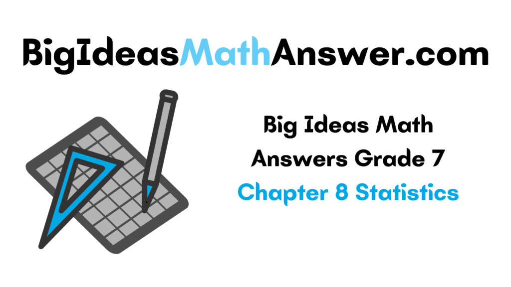Big Ideas Math Answers Grade 7 Chapter 8 Statistics