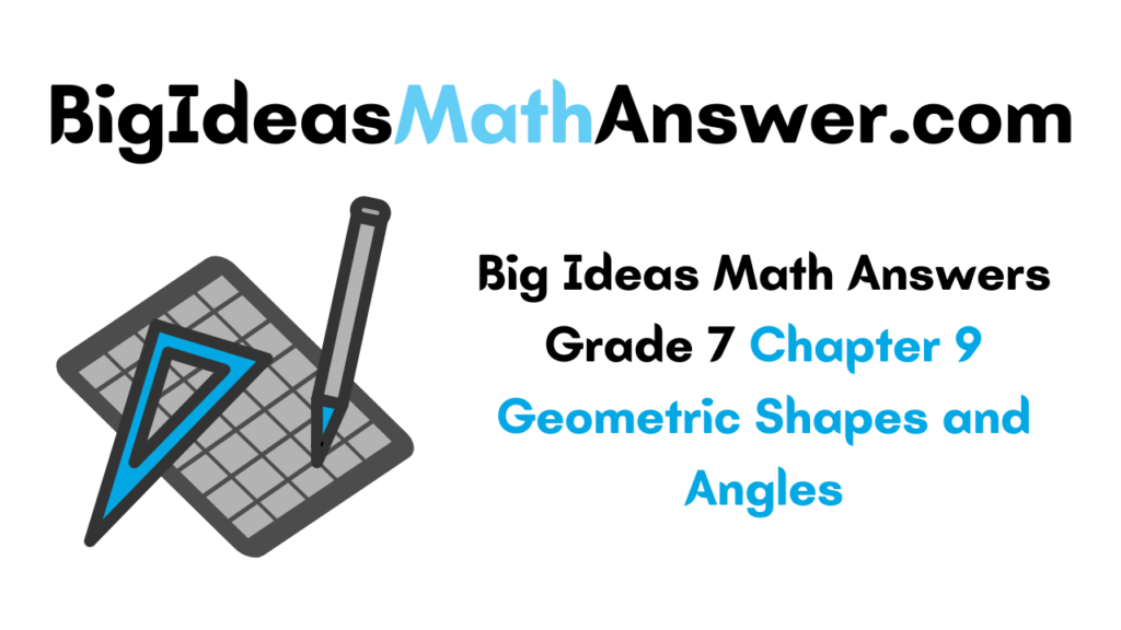 Big Ideas Math Answers Grade 7 Chapter 9 Geometric Shapes and Angles