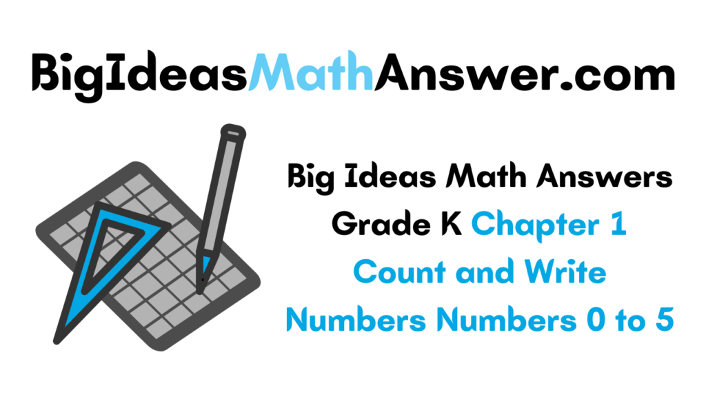 Big Ideas Math Answers Grade K Chapter 1 Count and Write Numbers Numbers 0 to 5