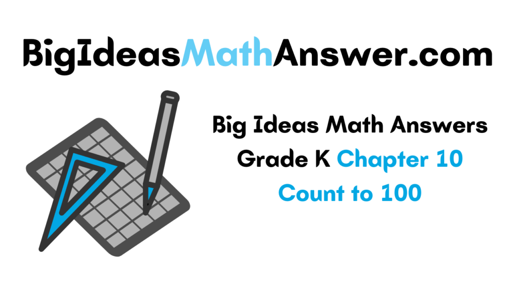 Big Ideas Math Answers Grade K Chapter 10 Count to 100