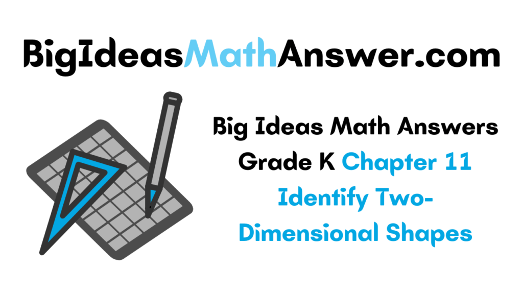 Big Ideas Math Answers Grade K Chapter 11 Identify Two-Dimensional Shapes