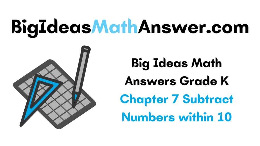 Big Ideas Math Answers Grade K Chapter 7 Subtract Numbers within 10