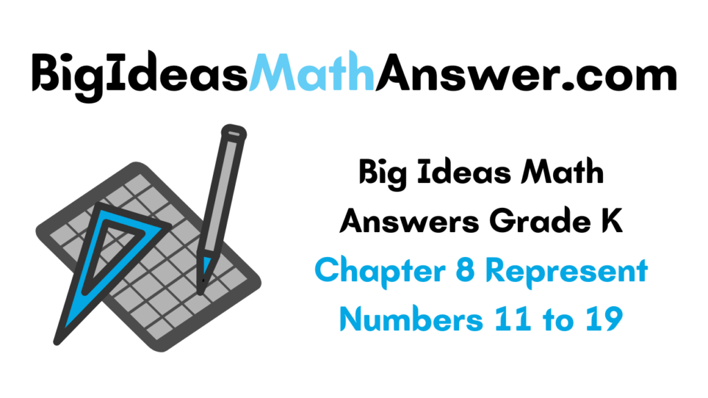 Big Ideas Math Answers Grade K Chapter 8 Represent Numbers 11 to 19