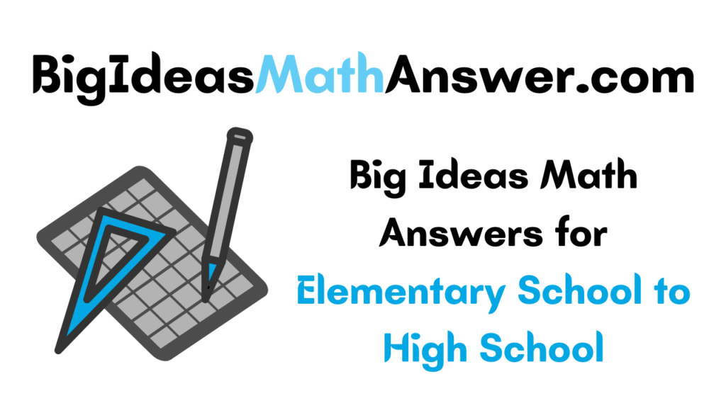 Big Ideas Math Answers pdf for grade k to grade 12