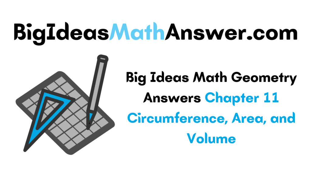 Big Ideas Math Geometry Answers Chapter 11 Circumference, Area, and Volume